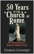 "Charles Chiniquy, Fifty Years in the Church of Rome"" alt="