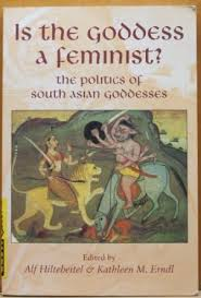 Is the Goddess a Feminist?: The Politics of South Asian Goddesses