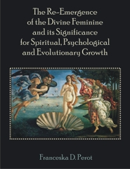 The Re-Emergence of the Divine Feminine and its Significance for Spiritual, Psychological and Evolutionary Growth