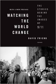 Watching the World Change: The Stories Behind the Images of 9/11