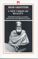Bede Griffiths, A New Vision of Reality (Western Science, Eastern Mysticism and Christian Faith)