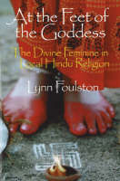 Lynn Foulston, At the Feet of the Goddess: Divine Feminine in Local Hindu Religion