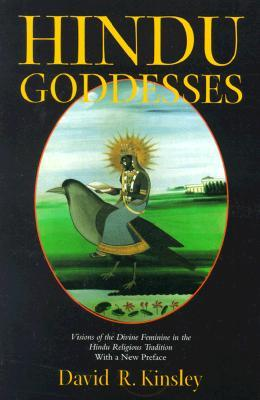 David R. Kinsley, Hindu goddesses: visions of the divine feminine in the Hindu religious tradition