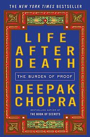 Deepak Chopra, Life After Death: The Burden of Proof