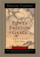 Deepak Chopra: Power, Freedom, and Grace: Living from the Source of Lasting Happiness