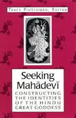 Seeking Mahadevi: Constructing the Identities of the Hindu Great Goddess