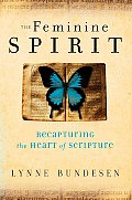 The Feminine Spirit: Recapturing the Heart of Scripture