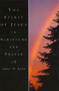 James W. Kinn, The Spirit of Jesus in Scripture and prayer