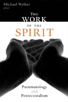 Michael Welker, The work of the Spirit: pneumatology and Pentecostalism