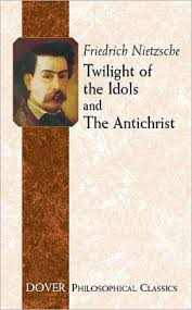 Friedrich Nietzsche, Twilight of the Idols/The Anti-Christ